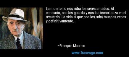 frase-la_muerte_no_nos_roba_los_seres_amados__al_contrario_nos_lo-francois_mauriac